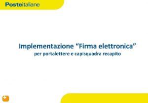 Implementazione Firma elettronica per portalettere e capisquadra recapito