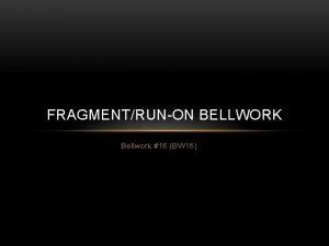 FRAGMENTRUNON BELLWORK Bellwork 16 BW 16 Fragment Incomplete