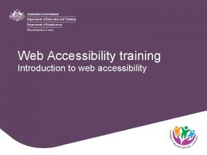 Web Accessibility training Introduction to web accessibility Outline
