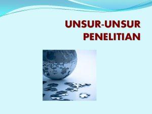 UNSURUNSUR PENELITIAN PENGANTAR Penelitian adalah serangkaian tindakan yang