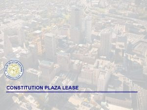 CONSTITUTION PLAZA LEASE INTRODUCTION Under the expired Constitution
