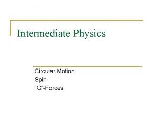 Intermediate Physics Circular Motion Spin GForces Circular Motion