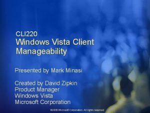 CLI 220 Windows Vista Client Manageability Presented by