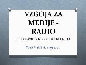 VZGOJA ZA MEDIJE RADIO PREDSTAVITEV IZBIRNEGA PREDMETA Tonja