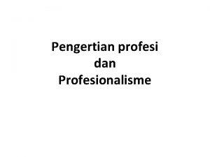 Pengertian profesi dan Profesionalisme ETIKA UMUM ETIKA KHUSUS