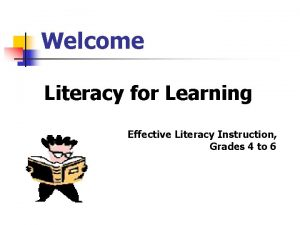 Welcome Literacy for Learning Effective Literacy Instruction Grades