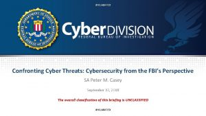 UNCLASSIFIED Confronting Cyber Threats Cybersecurity from the FBIs