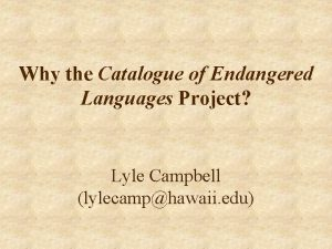 Why the Catalogue of Endangered Languages Project Lyle