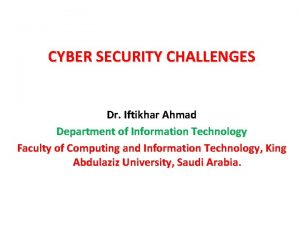 CYBER SECURITY CHALLENGES Dr Iftikhar Ahmad Department of