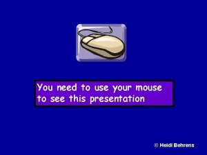 You need to use your mouse to see