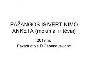 PAANGOS SIVERTINIMO ANKETA mokiniai ir tvai 2017 m