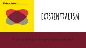 existentialism Erin Ledbetter Nathan ONeill Hunter Mathews Jahkael