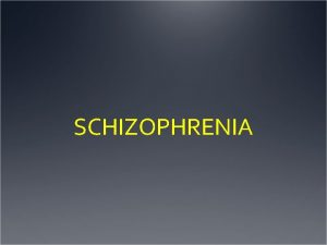 SCHIZOPHRENIA SCHIZOPHRENIA Clinical characteristics of schizophrenia Issues surrounding