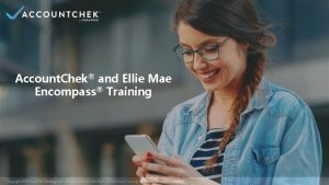 Account Chek and Ellie Mae Encompass Training NOTE
