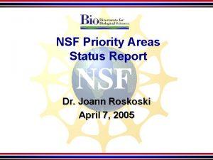 NSF Priority Areas Status Report Dr Joann Roskoski