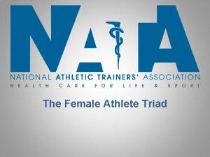 The Female Athlete Triad Female Athlete Triad Taken