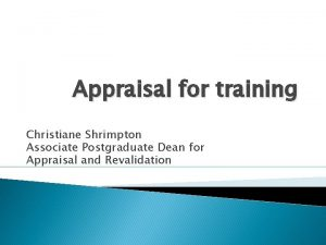 Appraisal for training Christiane Shrimpton Associate Postgraduate Dean