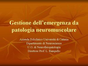 Gestione dellemergenza da patologia neuromuscolare Azienda Policlinico Universit