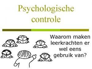 Psychologische controle Waarom maken leerkrachten er wel eens