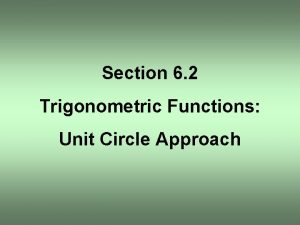 Section 6 2 Trigonometric Functions Unit Circle Approach