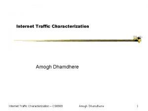 Internet Traffic Characterization Amogh Dhamdhere Internet Traffic Characterization