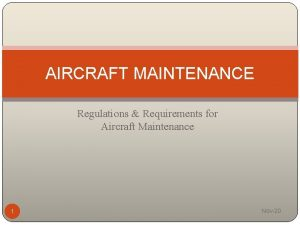 AIRCRAFT MAINTENANCE Regulations Requirements for Aircraft Maintenance 1