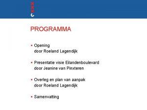 PROGRAMMA Opening door Roeland Lagendijk Presentatie visie Eilandenboulevard