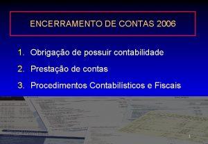 ENCERRAMENTO DE CONTAS 2006 1 Obrigao de possuir