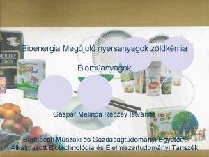 Bioenergia Megjul nyersanyagok zldkmia Biomanyagok Gspr Melinda Rczey