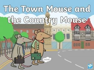 Once upon a time a town mouse took