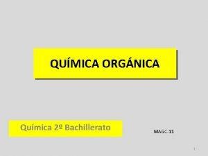 QUMICA ORGNICA Qumica 2 Bachillerato MAGC11 1 CARACTERSTICAS