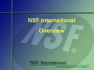 NSF International Overview NSF International Established in 1944