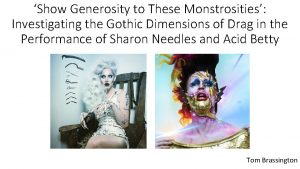 Show Generosity to These Monstrosities Investigating the Gothic
