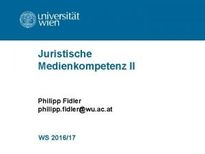 Juristische Medienkompetenz II Philipp Fidler philipp fidlerwu ac