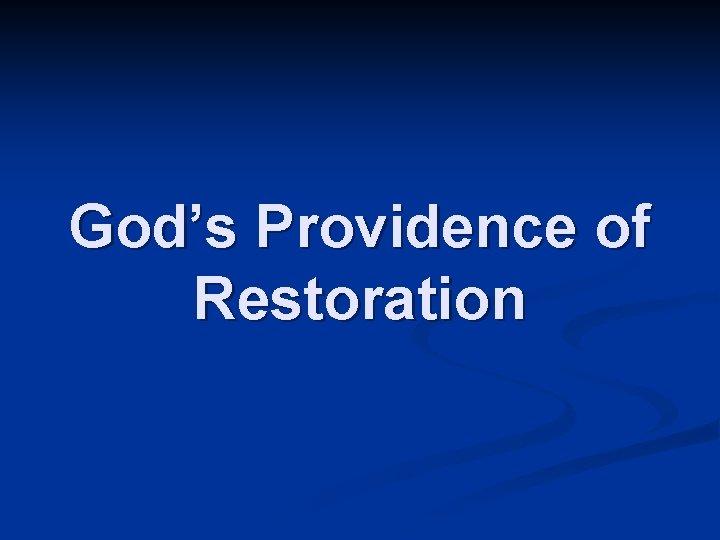 Gods Providence of Restoration What is God doing