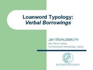 Loanword Typology Verbal Borrowings Jan WOHLGEMUTH Max Planck