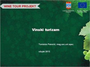 WINE TOUR PROJEKT OSJEKOBARANJSKA UPANIJA Vinski turizam Tomislav