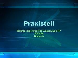 Praxisteil Seminar experimentelle Evaluierung in IR WS 0506