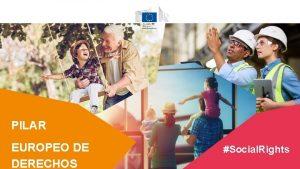 PILAR EUROPEO DE DERECHOS SOCIALES Social Rights PILAR