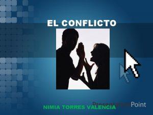 EL CONFLICTO NIMIA TORRES VALENCIA DEFINICION El conflicto