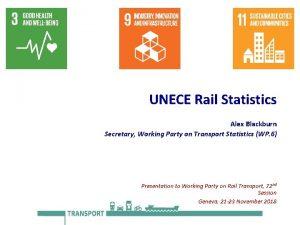 UNECE Rail Statistics Alex Blackburn Secretary Working Party