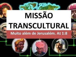 MISSO TRANSCULTURAL Muito alm de Jerusalm At 1