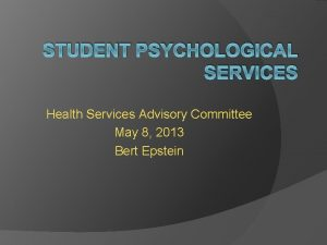 STUDENT PSYCHOLOGICAL SERVICES Health Services Advisory Committee May