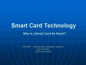 Smart Card Technology Why is a Smart Card