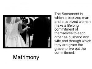 Matrimony The Sacrament in which a baptized man
