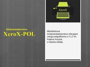 Miniprzedsibiorstwo Xero XPOL Modzieowe miniprzedsibiorstwo oferujce usugi poligraficzne