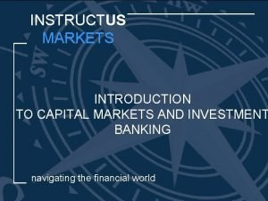 INSTRUCTUS MARKETS INTRODUCTION TO CAPITAL MARKETS AND INVESTMENT