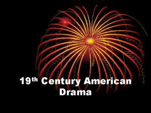 19 th Century American Drama 19 th Century