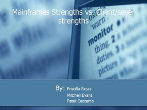 Mainframes Strengths vs Clientsever strengths By Priscilla Rojas