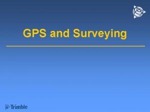 GPS and Surveying Space Segment Control Segment User